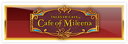 TALES OF CAFE 「~Cafe of Mileena~」